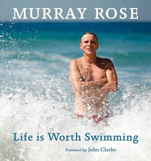 Life is Worth Swimming - Murray Rose