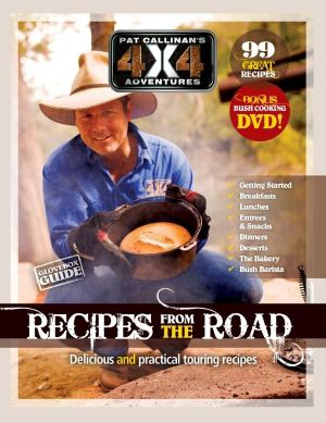 Recipes from the Road : Pat Callinan's 4X4 Adventures - Pat Callinan