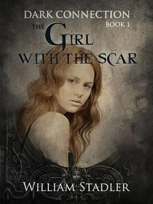The Girl with the Scar : Dark Connection - William Stadler