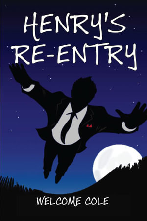 Henry's Re-entry - Welcome Cole