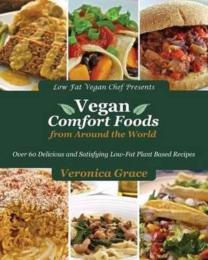 Vegan Comfort Foods from Around the World - Veronica Grace
