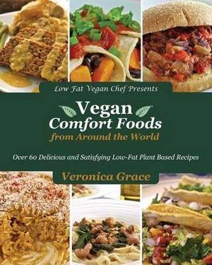 Vegan Comfort Foods from Around the World - Veronica Grace