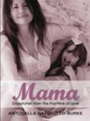 Mama : Dispatches from the Frontline of Love - Antonella Gambotto-Burke