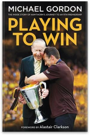 Playing to Win : The Inside Story of Premiership Glory - Michael Gordon