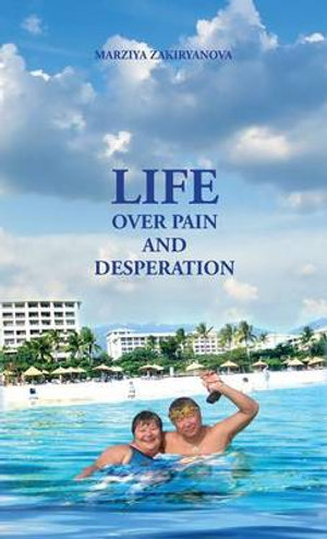 Life Over Pain and Desperation - Marziya Zakiryanova