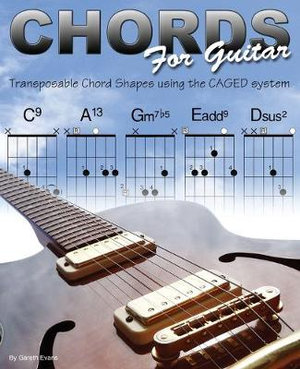 Chords for Guitar : Transposable Guitar Chords Using the CAGED System - Gareth Evans