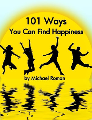 101 Ways You Can Find Happiness - Michael Roman