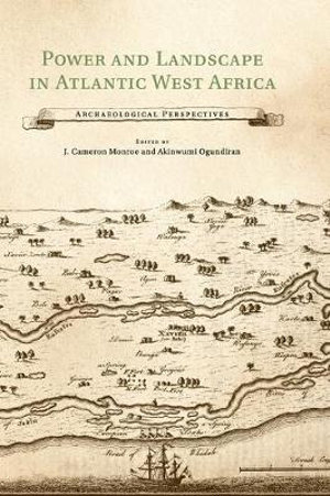 Power and Landscape in Atlantic West Africa : Archaeological Perspectives - J. Cameron Monroe