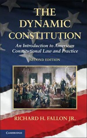 The Dynamic Constitution : An Introduction to American Constitutional Law and Practice - Richard H. Fallon