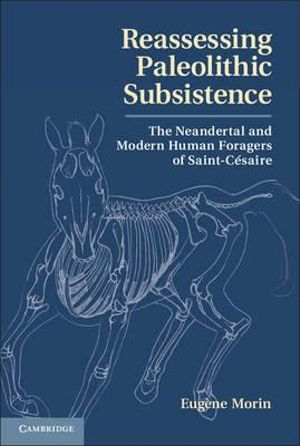 Reassessing Paleolithic Subsistence : The Neandertal and Modern Human Foragers of Saint-Cesaire - Eugene Morin