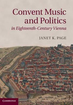Convent Music and Politics in Eighteenth-century Vienna - Janet K. Page