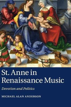 St Anne in Renaissance Music : Devotion and Politics - Michael Alan Anderson
