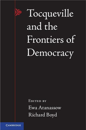 Tocqueville and the Frontiers of Democracy - Richard Boyd