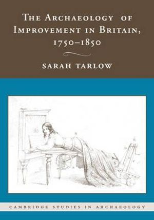 The Archaeology of Improvement in Britain, 1750-1850 Sarah Tarlow
