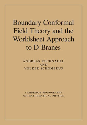 Boundary Conformal Field Theory and the Worldsheet Approach to D-Branes - Andreas Recknagel