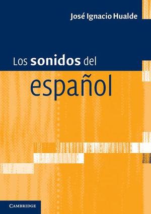 Los Sonidos del Espanol : Spanish Language Edition - Jose Ignacio Hualde
