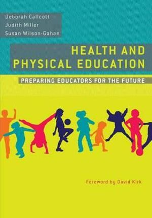 Health and Physical Education : Preparing Educators for the Future - Susan Wilson-Gahan