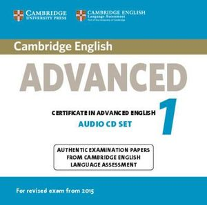 Cambridge English Advanced 1 for Revised Exam from 2015 Audio CDs (2) : Authentic Examination Papers from Cambridge English Language Assessment - CELA