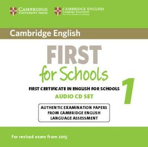 Cambridge English First for Schools 1 for Revised Exam from 2015 Audio CDs : Authentic Examination Papers from Cambridge English Language Assessment - Cambridge