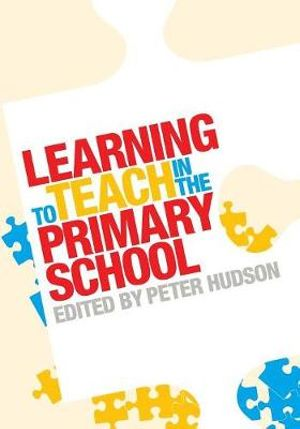 Learning to Teach in the Primary School - Peter Hudson