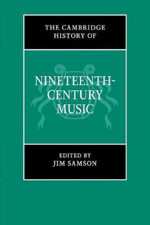 The Cambridge History of Nineteenth-century Music - Jim Samson