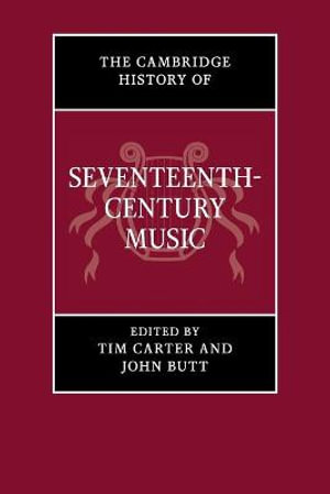 The Cambridge History of Seventeenth-century Music : The Cambridge History of Music - Tim Carter