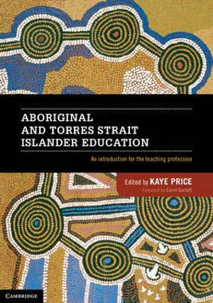 Aboriginal and Torres Strait Islander Education : An Introduction for the Teaching Profession - Kaye Price