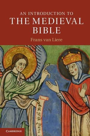 An Introduction to the Medieval Bible - Frans van Liere