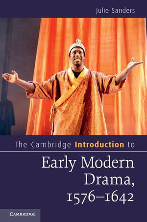 The Cambridge Introduction to Early Modern Drama, 1576-1642 - Julie Sanders