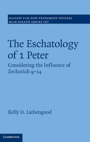 The Eschatology of 1 Peter - Kelly D. Liebengood