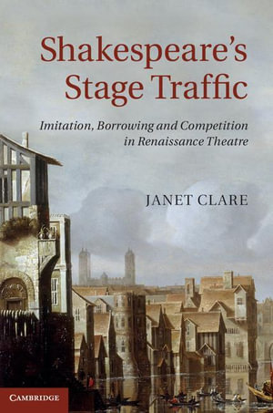 Shakespeare's Stage Traffic - Janet Clare