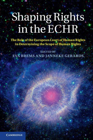 Shaping Rights in the Echr : The Role of the European Court of Human Rights in Determining the Scope of Human Rights - Eva Brems