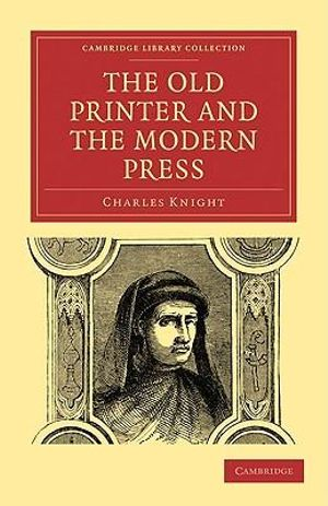 The Old Printer and the Modern Press : Cambridge Library Collection: Printing and Publishing History (Paperback) - Charles Knight