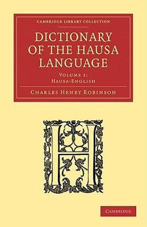 Dictionary of the Hausa Language : Cambridge Library Collection - Linguistics - Charles Henry Robinson