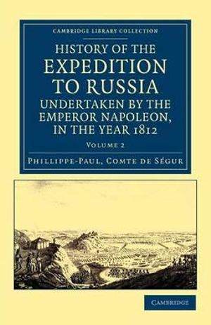 History of the Expedition to Russia Undertaken the Emperor Napoleon in the Year 1812