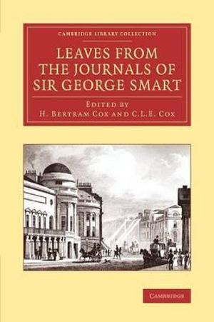 Leaves from the Journals of Sir George Smart : Cambridge Library Collection - Music - George Smart