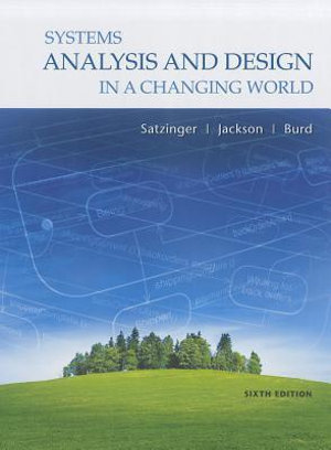 Systems Analysis And Design In A Changing World : 6th edition, 2011 - John W. Satzinger