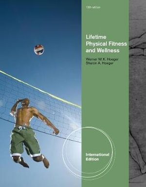 Lifetime Physical Fitness and Wellness: A Personalized Program Wener W.K. Hoeger and Sharon A. Hoeger
