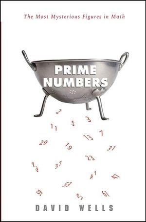 Prime Numbers : The Most Mysterious Figures in Math - David Wells
