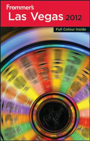 Frommer's Las Vegas 2012 : Frommer's Complete Colour Guides - Rick Garman