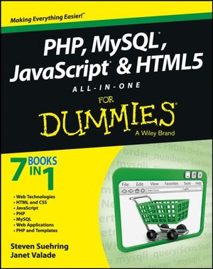 PHP, MySQL, JavaScript & HTML5 All-in-one For Dummies : For Dummies - Steve Suehring