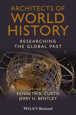 Architects of World History : Researching the Global Past - Kenneth R. Curtis