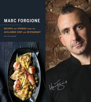 Marc Forgione Cookbook : Recipes and Stories from Acclaimed Chef and Restaurant Marc Forgione - Marc Forgione