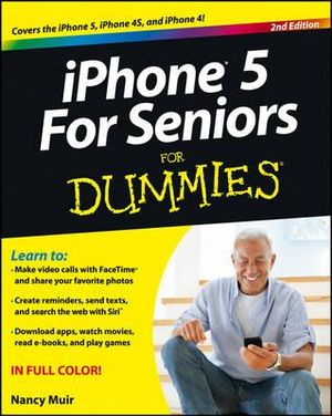 iPhone 5 For Seniors For Dummies Nancy C. Muir