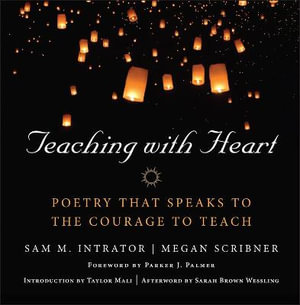 Teaching with Heart : Poetry That Speaks to the Courage to Teach - Sam M. Intrator