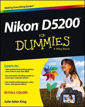 Nikon D5200 For Dummies : For Dummies - Julie Adair King