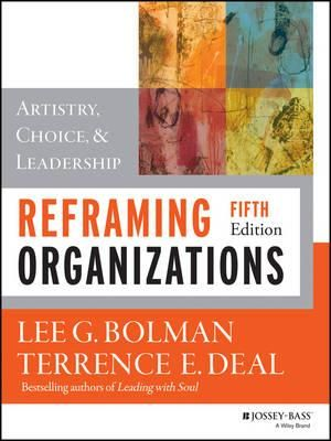 Reframing Organizations : Artistry, Choice, and Leadership: 5th edition, 2013  - Lee G. Bolman