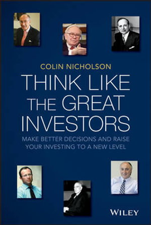 Think Like the Great Investors : Make Better Decisions and Raise Your Investing to a New Level - Colin Nicholson