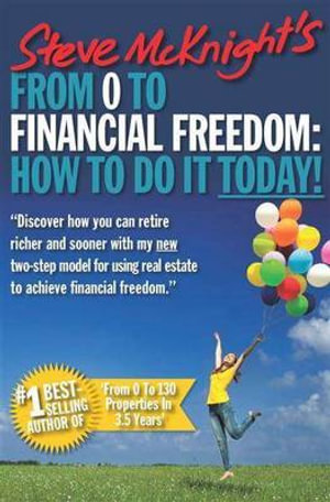 From 0 to Financial Freedom : How To Do It Today! - Steve McKnight