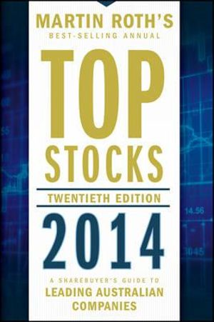 Top Stocks 2014 : A Sharebuyer's Guide to Leading Australian Companies - Martin Roth